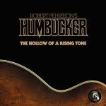 "ROBERT PEHRSSON'S HUMBUCKER - the hollow of a rising tone 7"""