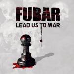 F.U.B.A.R. - lead us to war LP