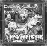 KADAVERFICKER / CATASEXUAL URGE MOTIVATION - split 7""