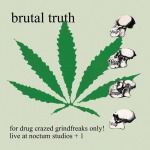 BRUTAL TRUTH - for drug crazed grindfreaks only MCD