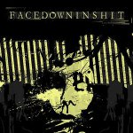 FACEDOWNINSHIT - nothing positive, only negative CD