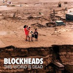 BLOCKHEADS - the world is dead CD