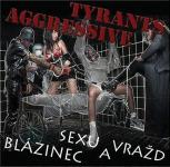 AGGRESSIVE TYRANTS - blazinec sexu a vrazd CD