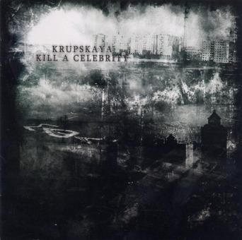 KRUPSKAYA / KILL A CELEBRITY - split CD