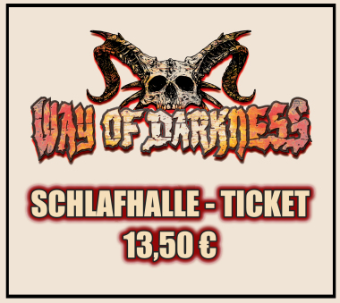 WAY OF DARKNESS SCHLAFHALLE-TICKET 2018