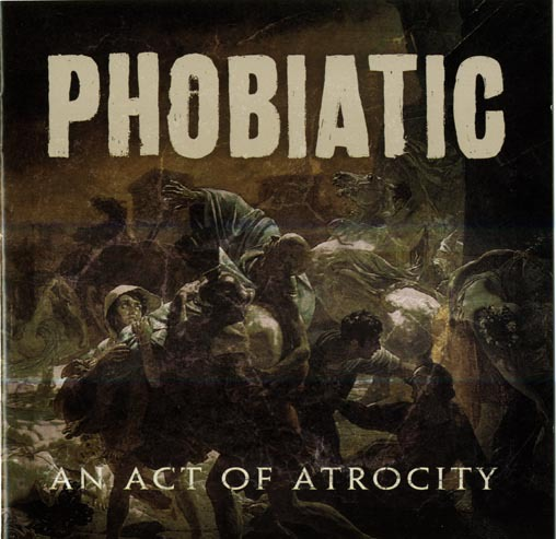 PHOBIATIC  - an act of atrocity CD