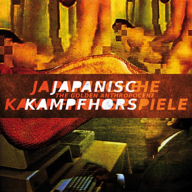 JAPANISCHE KAMPFHÖRSPIELE - the golden anthropocene DigiCD