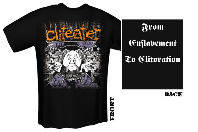 CLITEATER - from enslavement to clitoration T-Shirt